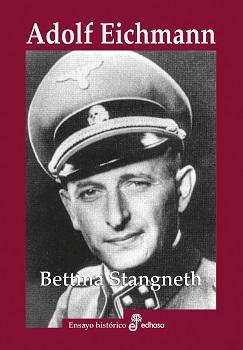 Adolf Eichmann. Historia de un asesino de masas