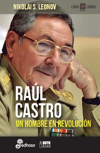 Raúl Castro. Un hombre en revolución